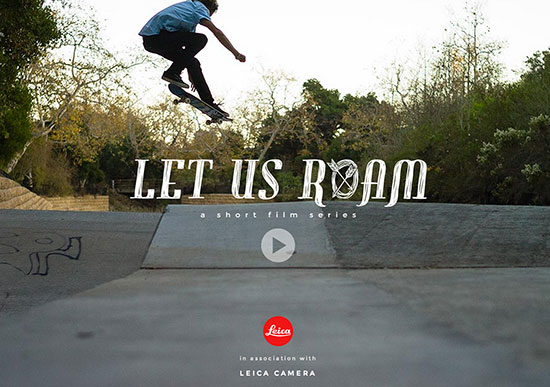 Let-Us-Roam-is-a-short-film-series-about-skateboarding-presented-by-Leica-Camera